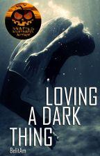 Loving a Dark Thing by BelitAm