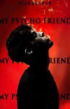 My Psycho Friend by FilaReaper