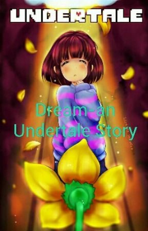 Dream-an Undertale Story  by maldolf