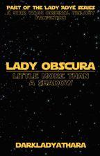 Lady Obscura: Vader's Shadow [Star Wars | Luke Skywalker] by DarkLadyAthara