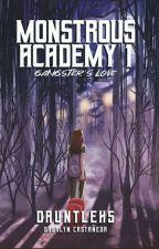 Monstrous Academy 1: Gangster's love. [PUBLISHED UNDER PSICOM] ni dauntlehs