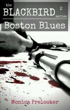 Boston Blues - BLACKBIRD book 2 by MonicaPrelooker