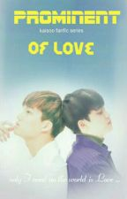 Prominent of Love [Completed] by Saranghae_Doh