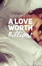 A Love Worth Billions | Soon to be edited.  by lovelyness-