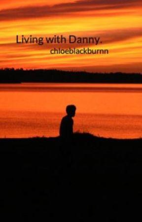 Living with Danny. by chloeblackburnn