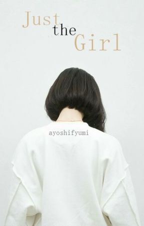 Just the Girl by AyoshiFyumi