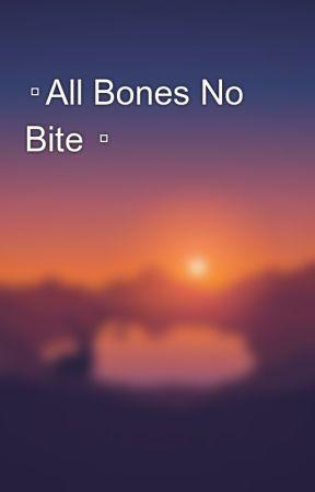▫All Bones No Bite ▫ by MartiNikx