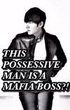 THIS POSSESSIVE MAN IS A MAFIA BOSS?! cover