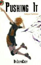 Haikyuu! Fanfiction- Pushing It by LilynChey