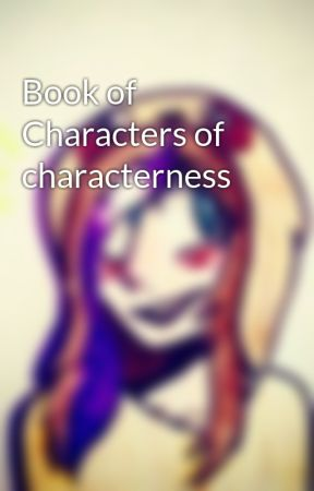 Book of Characters of characterness by The_Sloth_Queen