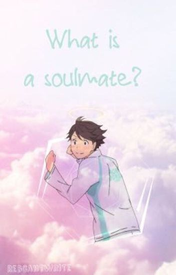 What is a Soulmate? (Oikawa x Reader)
