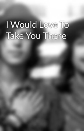 I Would Love To Take You There by kellsvickellic