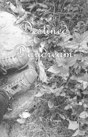Destined Daydream (Songs; Poetry; Complete!) by PMRoya
