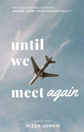 Until We Meet Again by pizzajunkie