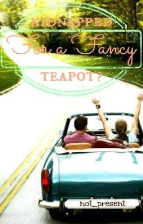 Kidnapped for a Fancy Teapot? by not_present