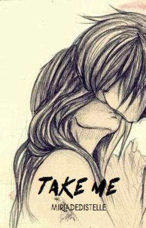 ● Take me ● by miriadedistelle