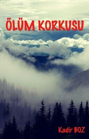 ÖLÜM KORKUSU by Kadir_boz