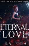 Eternal Love (Book II Of Her Submission Series) Published. cover