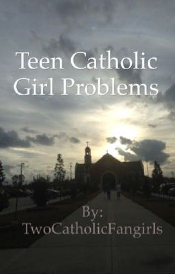 Teen Catholic Girl Problems