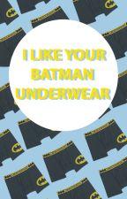 I Like Your Batman Underwear {boyxboy} by iamtheoddamnwalrus