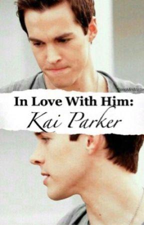In Love With Him: Kai Parker  by SleepMindWriter