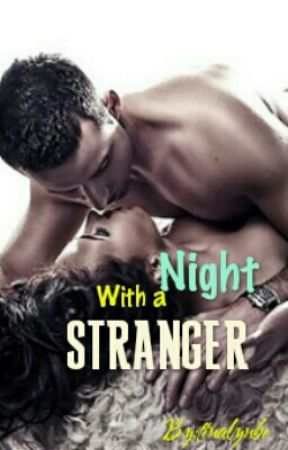 Night With A Stranger (COMPLETED) by tinalynbe