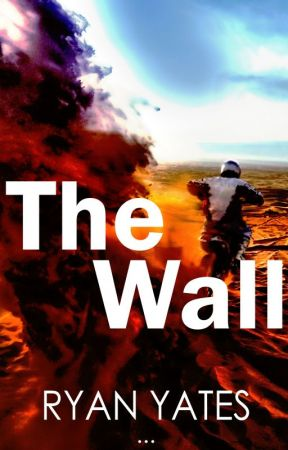 The Wall [Featured Story] by Ryan-Yates