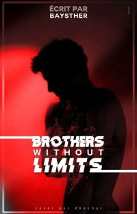 Brothers Without Limits. ( Terminé ) [ EN RÉÉCRITURE ] cover