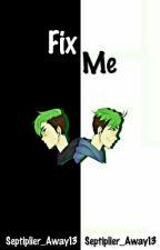 Fix Me (Septiplier) || The Boy Trap Book 2 by Septiplier_Away13