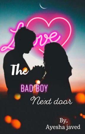 The Bad Boy Next Door (SLOW UPDATES) by ayeshajaved456