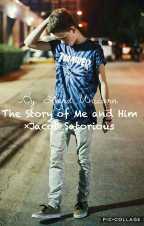 The Story of Me & Him ~Jacob Sartorius fanfic ||ON HOLD|| by Lord_Unicorn