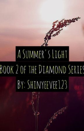 A Summer's light (book 2 of the Diamond Trilogy) by Shinyeevee123