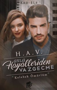 H.A.V. *Hayallerinden Asla Vazgeçme!*#Wattys2018 cover