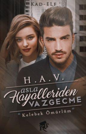 H.A.V. *Hayallerinden Asla Vazgeçme!*#Wattys2018 by Kad-ELf