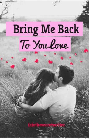 Bring Me Back To You Love by othesecretwriter