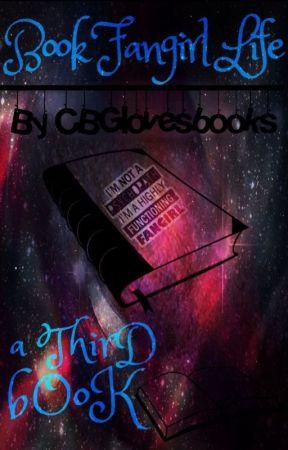 Book fangirl life: a third by CBGlovesbooks