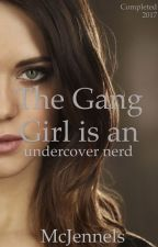 The Gang Girl, is an Undercover Nerd by McJennels