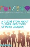 A Cliché Story About The Over Used Topic Of Percy Jackson.  {COMPLETED} cover