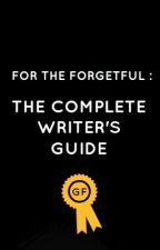 For The Forgetful- The Complete Writer's Guide by FiskLiterary