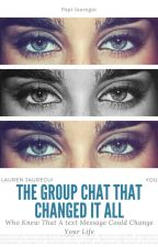 The Group Chat That Changed It All- Lauren/You by PapiJauregui