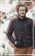 Life With PewDiePie (Felix Kjellberg x Reader) by LegendOfJessica