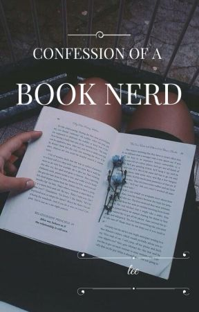 CONFESSION OF A BOOK NERD by yourgreenteathings
