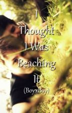 I Thought I Was Beaching It [BOYxBOY] by Mouki21