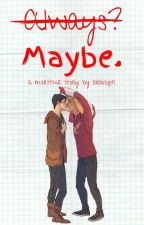 Always Maybe by bibliosoph