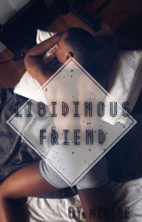 Libidinous Friend (BxB) by MzReRe