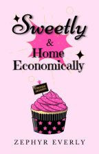 Sweetly & Home Economically ✔ by EternalZephyr