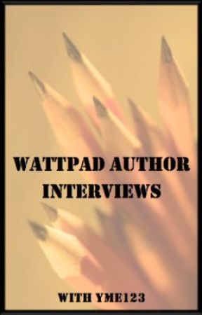 Wattpad Author Interviews by yme123