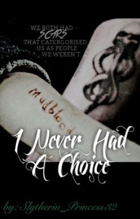 I Never Had a Choice by Slytherin_Princess32