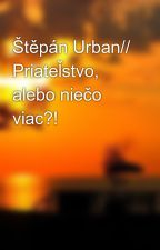 Štěpán Urban// Priateľstvo, alebo niečo viac?! od VeweMikul