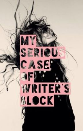 My Serious Case of Writer's Block by PaisleyMichelle